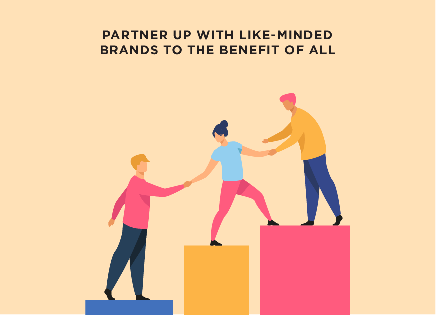 Team up with like-minded brands